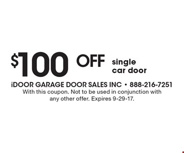 $100 off single car door. With this coupon. Not to be used in conjunction with any other offer. Expires 9-29-17.