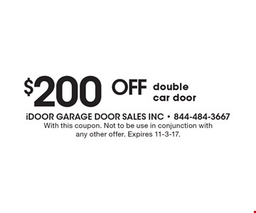 $200 off double car door. With this coupon. Not to be use in conjunction with any other offer. Expires 11-3-17.