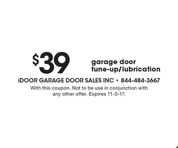 $39 garage door tune-up/lubrication. With this coupon. Not to be use in conjunction with any other offer. Expires 11-3-17.