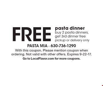 Free pasta dinner. Buy 2 pasta dinners, get 3rd dinner free. Pickup or delivery only. With this coupon. Please mention coupon when ordering. Not valid with other offers. Expires 9-22-17. Go to LocalFlavor.com for more coupons.