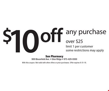 $10 off any purchase over $25. Limit 1 per customer some. Restrictions may apply. With this coupon. Not valid with other offers or prior purchases. Offer expires 8-31-18.