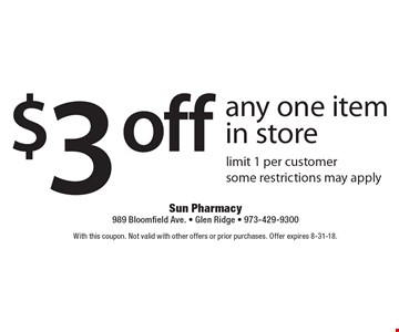 $3 off any one item in store. Limit 1 per customer. Some restrictions may apply. With this coupon. Not valid with other offers or prior purchases. Offer expires 8-31-18.