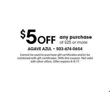 $5 Off any purchase of $25 or more. Cannot be used to purchase gift certificates and/or be combined with gift certificates. With this coupon. Not valid with other offers. Offer expires 9-8-17.