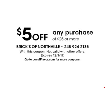 $5 Off any purchase of $25 or more. With this coupon. Not valid with other offers. Expires 12/1/17. Go to LocalFlavor.com for more coupons.