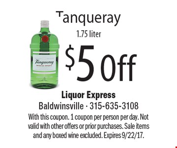 $5 Off Tanqueray 1.75 liter. With this coupon. 1 coupon per person per day. Not valid with other offers or prior purchases. Sale items and any boxed wine excluded. Expires 9/22/17.
