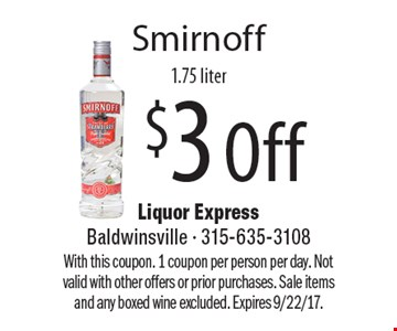 $3 Off Smirnoff 1.75 liter. With this coupon. 1 coupon per person per day. Not valid with other offers or prior purchases. Sale items and any boxed wine excluded. Expires 9/22/17.
