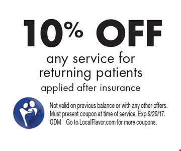 10% OFF any service for returning patients. Applied after insurance. Not valid on previous balance or with any other offers. Must present coupon at time of service. Exp.9/29/17. GDM Go to LocalFlavor.com for more coupons.
