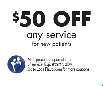 $50 OFF any service for new patients. Must present coupon at time of service. Exp. 9/29/17. GDMGo to LocalFlavor.com for more coupons.