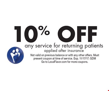 10% OFF any service for returning patients. Applied after insurance. Not valid on previous balance or with any other offers. Must present coupon at time of service. Exp. 11/17/17. GDM. Go to LocalFlavor.com for more coupons.