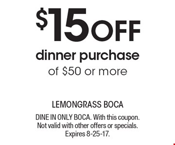$15 off dinner purchase of $50 or more. Dine in only BOCA. With this coupon. Not valid with other offers or specials. Expires 8-25-17.
