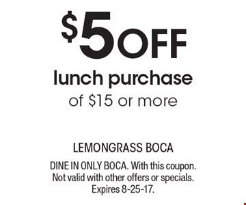 $5 off lunch purchase of $15 or more. Dine in only BOCA. With this coupon. Not valid with other offers or specials. Expires 8-25-17.