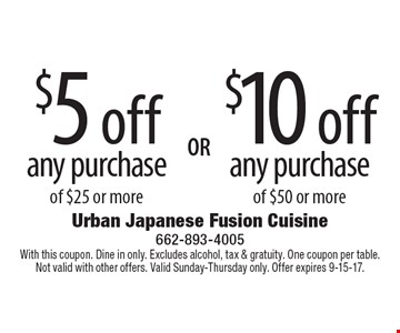 $5 off$10 offany purchaseany purchaseof $25 or moreof $50 or more . With this coupon. Dine in only. Excludes alcohol, tax & gratuity. One coupon per table. Not valid with other offers. Valid Sunday-Thursday only. Offer expires 9-15-17.
