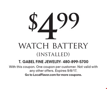 $4.99 watch battery (installed). With this coupon. One coupon per customer. Not valid with any other offers. Expires 9/8/17. Go to LocalFlavor.com for more coupons.