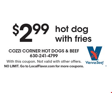 $2.99 hot dog with fries. With this coupon. Not valid with other offers. NO LIMIT. Go to LocalFlavor.com for more coupons.
