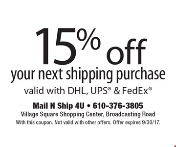15% off your next shipping purchase valid with DHL, UPS & FedEx. With this coupon. Not valid with other offers. Offer expires 9/30/17.