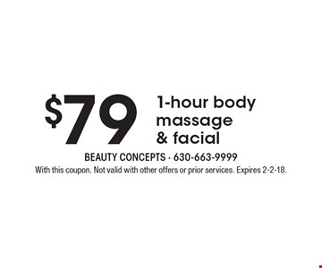 $79 1-hour body massage & facial. With this coupon. Not valid with other offers or prior services. Expires 2-2-18.