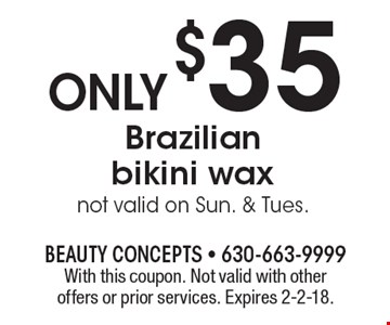 Brazilian bikini wax only $35, not valid on Sun. & Tues. With this coupon. Not valid with other offers or prior services. Expires 2-2-18.