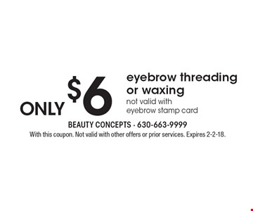 Only $6 eyebrow threading or waxing, not valid with eyebrow stamp card. With this coupon. Not valid with other offers or prior services. Expires 2-2-18.