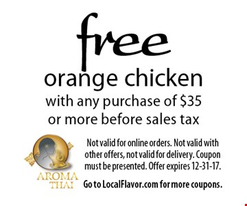 Free orange chicken with any purchase of $35 or more before sales tax. Not valid for online orders. Not valid with other offers, not valid for delivery. Coupon must be presented. Offer expires 12-31-17. Go to LocalFlavor.com for more coupons.