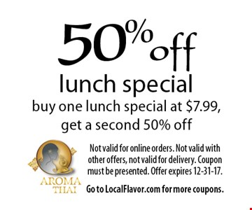 50% off lunch special. Buy one lunch special at $7.99, get a second 50% off. Not valid for online orders. Not valid with other offers, not valid for delivery. Coupon must be presented. Offer expires 12-31-17. Go to LocalFlavor.com for more coupons.