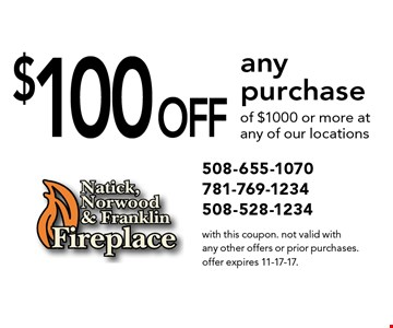 $100 off any purchase of $1000 or more at any of our locations. With this coupon. Not valid with any other offers or prior purchases. Offer expires 11-17-17.
