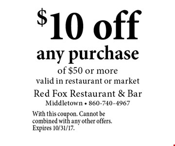 $10 off any purchase of $50 or more. Valid in restaurant or market. With this coupon. Cannot be combined with any other offers. Expires 10/31/17.