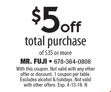 $5 off total purchase of $35 or more. With this coupon. Not valid with any other offer or discount. 1 coupon per table. Excludes alcohol & holidays. Not valid with other offers. Exp. 4-13-18. N