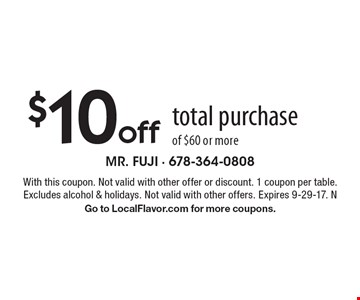 $10 off total purchase of $60 or more. With this coupon. Not valid with other offer or discount. 1 coupon per table. Excludes alcohol & holidays. Not valid with other offers. Expires 9-29-17. N. Go to LocalFlavor.com for more coupons.