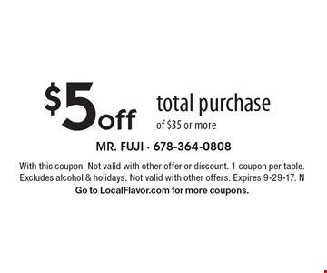 $5 off total purchase of $35 or more. With this coupon. Not valid with other offer or discount. 1 coupon per table. Excludes alcohol & holidays. Not valid with other offers. Expires 9-29-17. N. Go to LocalFlavor.com for more coupons.