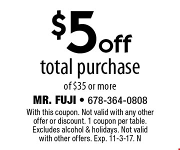 $5 off total purchase of $35 or more. With this coupon. Not valid with any other offer or discount. 1 coupon per table. Excludes alcohol & holidays. Not valid with other offers. Exp. 11-3-17. N