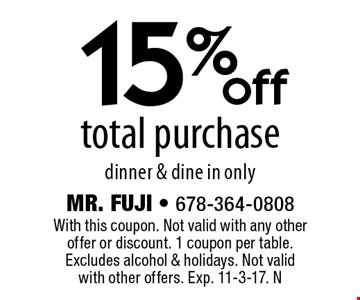 15% off total purchase. Dinner & dine in only. With this coupon. Not valid with any other offer or discount. 1 coupon per table. Excludes alcohol & holidays. Not valid with other offers. Exp. 11-3-17. N