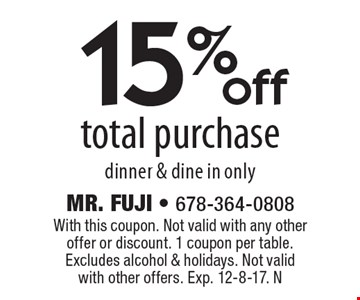 15% off total purchase dinner & dine in only. With this coupon. Not valid with any other offer or discount. 1 coupon per table. Excludes alcohol & holidays. Not valid with other offers. Exp. 12-8-17. N