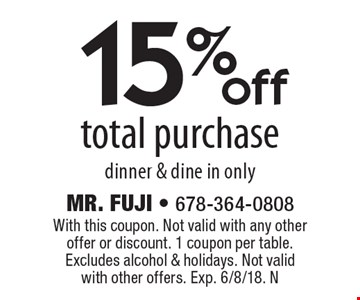 15% off total purchase. Dinner & dine in only. With this coupon. Not valid with any other offer or discount. 1 coupon per table. Excludes alcohol & holidays. Not valid with other offers. Exp. 6/8/18. N