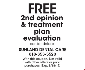 Free 2nd opinion & treatment plan evaluation. Call for details. With this coupon. Not valid with other offers or prior purchases. Exp. 8/18/17.
