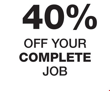 40% OFF YOUR COMPLETE JOB.