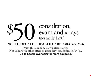 $50 consultation, exam and x-rays (normally $250). With this coupon. New patients only. Not valid with other offers or prior services. Expires 8/25/17. Go to LocalFlavor.com for more coupons.