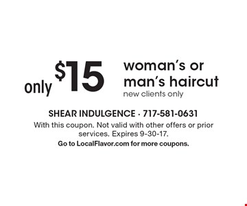 only $15 woman's or man's haircut new clients only. With this coupon. Not valid with other offers or prior services. Expires 9-30-17. Go to LocalFlavor.com for more coupons.