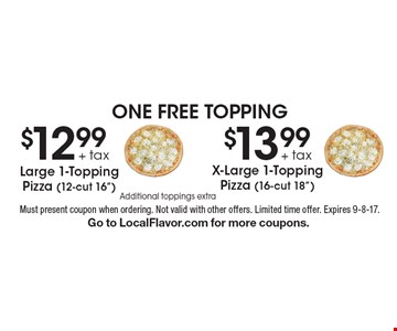One free topping, $12.99 + tax large 1-topping pizza (12-cut 16