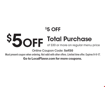 $5 off total purchase of $30 or more on regular menu price. Online Coupon Code: 5off30. Must present coupon when ordering. Not valid with other offers. Limited time offer. Expires 9-8-17. Go to LocalFlavor.com for more coupons.