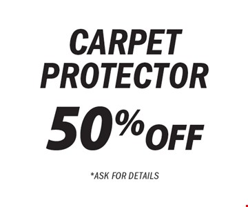 50% off carpet protector. Call For Details.