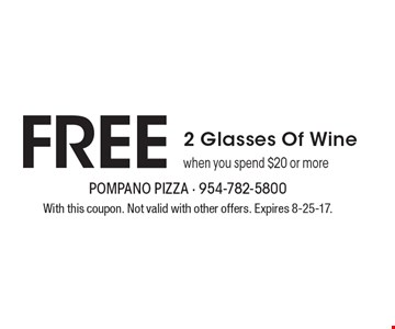FREE 2 Glasses Of Wine when you spend $20 or more. With this coupon. Not valid with other offers. Expires 8-25-17.