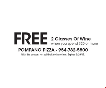 FREE 2 Glasses Of Wine when you spend $20 or more. With this coupon. Not valid with other offers. Expires 9/29/17.