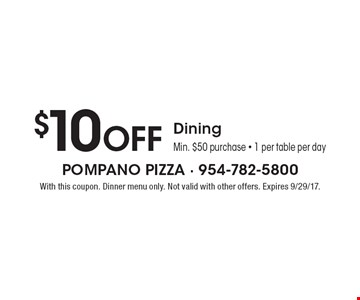 $10 Off Dining Min. $50 purchase - 1 per table per day. With this coupon. Dinner menu only. Not valid with other offers. Expires 9/29/17.