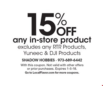 15% OFF any in-store product excludes any RTR Products, Yuneec & DJI Products. With this coupon. Not valid with other offers or prior purchases. Expires 1-5-18.Go to LocalFlavor.com for more coupons.