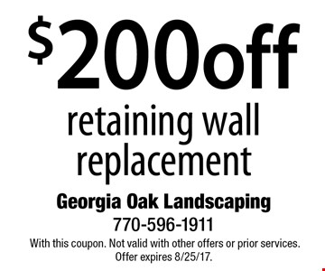 $200 off retaining wall replacement. With this coupon. Not valid with other offers or prior services. Offer expires 8/25/17.