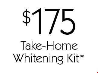 $175 Take-Home Whitening Kit. With this card. Offer expires 30 days from mailing date. Offers cannot be combined.