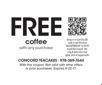 Free coffee with any purchase. With this coupon. Not valid with other offers or prior purchases. Expires 9-22-17.