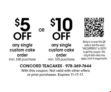 $10 OFF any single custom cake order min. $75 purchase OR $5 OFF any single custom cake order min. $40 purchase. With this coupon. Not valid with other offers or prior purchases. Expires 11-17-17.