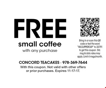 FREE small coffee with any purchase. With this coupon. Not valid with other offers or prior purchases. Expires 11-17-17.