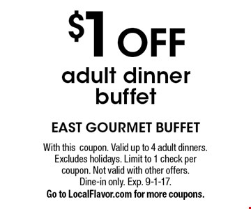 $1 OFF adult dinner buffet. With thiscoupon. Valid up to 4 adult dinners. Excludes holidays. Limit to 1 check per coupon. Not valid with other offers. Dine-in only. Exp. 9-1-17. Go to LocalFlavor.com for more coupons.